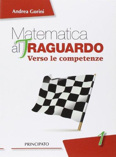 Matematica al traguardo. Verso le competenze. Con espansione online. Per la Scuola media: 1