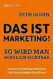Das ist Marketing!: So wird man wirklich sichtbar - Seth Godin