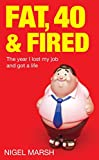 Image de Fat, Forty And Fired: The year I lost my job and got a life (English E