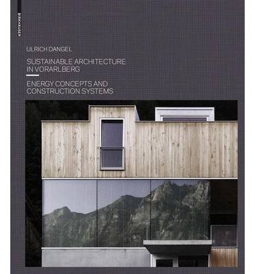 [(Sustainable Architecture in Vorarlberg: Energy Concepts and Construction Systems )] [Author: Ulrich Dangel] [Nov-2009]
