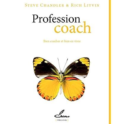 Profession coach: Bien coacher et bien en vivre