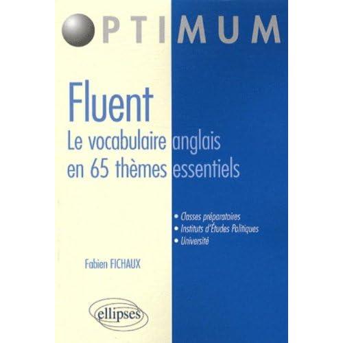 Fluent, le vocabulaire anglais en 65 thèmes essentiels : Vocabulaire, Concepts, idiomatismes