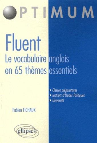 Fluent, le vocabulaire anglais en 65 thèmes essentiels : Vocabulaire, Concepts, idiomatismes par Fabien Fichaux