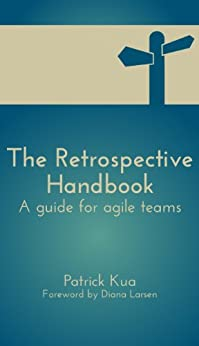 The Retrospective Handbook: A guide for agile teams (English Edition) par [Kua, Patrick]