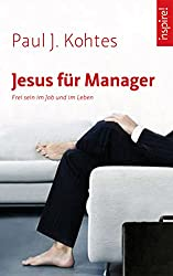 Jesus für Manager: Frei sein im Job und im Leben