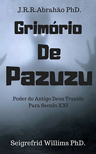 Grimório de Pazuzu: Poder do Antigo Deus trazido para Século XXI (Portuguese Edition)