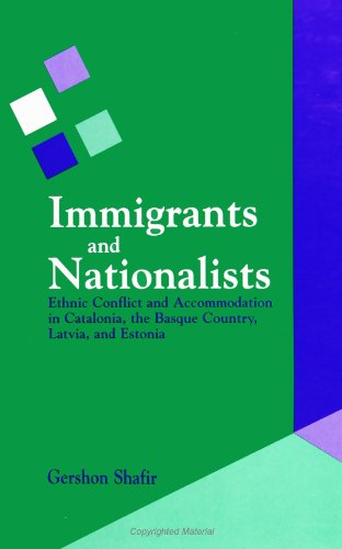 Immigrants and Nationalists: Ethnic Conflict and Accommodation in Catalonia: Ethnic Conflict and Accommodation in Catalonia, the Basque Country, Latvia and Estonia