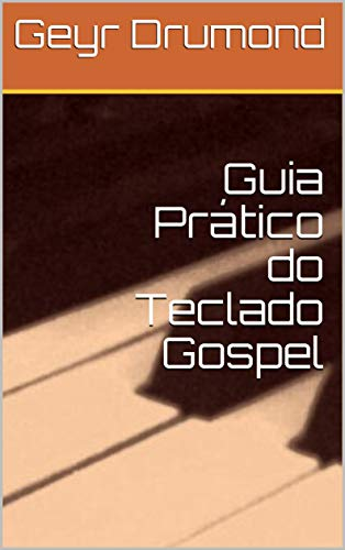 Guia Prático do Teclado Gospel (Portuguese Edition) eBook: Geyr ...