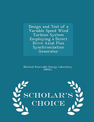 Design and Test of a Variable Speed Wind Turbine System Employing a Direct Drive Axial Flux Synchronization Generator - Scholar's Choice Edition -