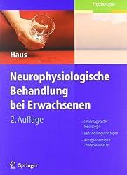 Neurophysiologische Behandlung bei Erwachsenen: Grundlagen der Neurologie, Behandlungskonzepte, Alltagsorientierte Therapieansätze