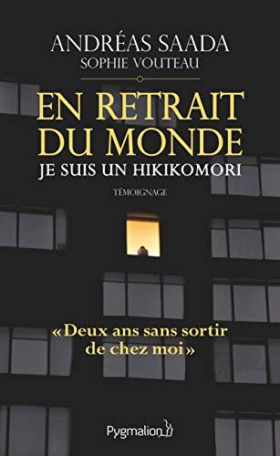 En retrait du monde. Je suis un hikikomori (Documents et témoignages) par Andréas Saada