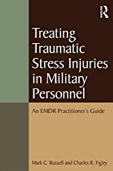 Treating Traumatic Stress Injuries in Military Personnel: An EMDR Practitioner's Guide (Psychosocial Stress Series) by Mark C. Russell (2013-01-16)