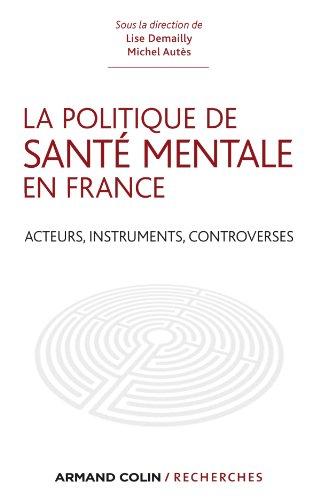 La politique de santé mentale en France - Acteurs, instruments, controverses