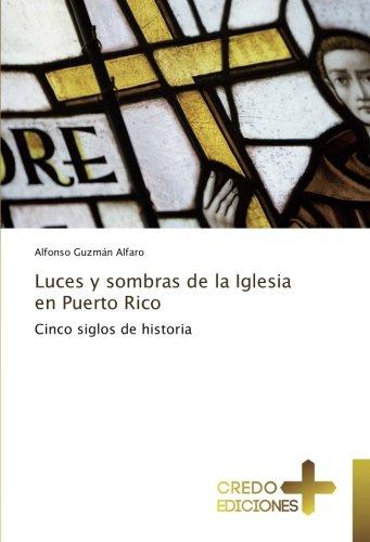 Descargar Libro Luces y sombras de la Iglesia en Puerto Rico: Cinco siglos de historia de Alfonso Guzmán Alfaro