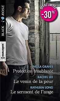 Protection troublante - Le venin de la peur - Le serment de l'ange par Paula Graves