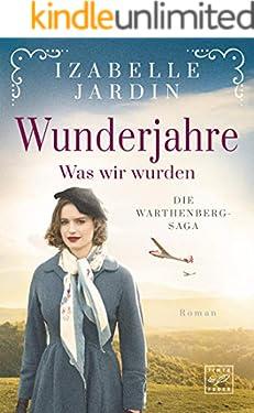 Wunderjahre - Was wir wurden (Die Warthenberg-Saga 2)