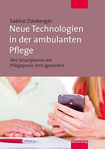 Neue Technologien in der ambulanten Pflege: Wie Smartphones die Pflegepraxis (mit-)gestalten