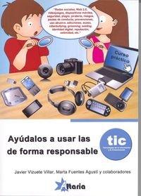 Ayúdalos a usar las TIC de forma responsable. Tecnologías de la información y la comunicación