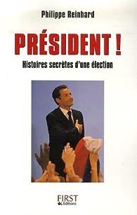 Président ! Histoire secrète d'une élection par Philippe Reinhard