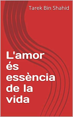 L'amor és essència de la vida (Catalan Edition) por Tarek Bin  Shahid