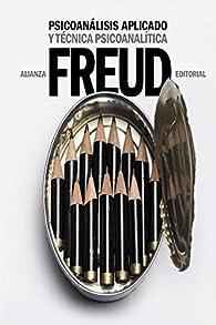 Psicoanálisis aplicado y Técnica psicoanalítica par Sigmund Freud