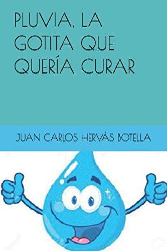 PLUVIA, LA GOTITA QUE QUERÍA CURAR (MAMÁ QUIERO SER MÉDICO) por JUAN CARLOS HERVÁS BOTELLA