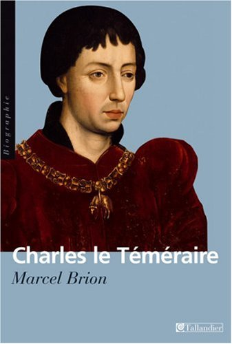 Charles le Téméraire : Grand duc d'Occident par Marcel Brion