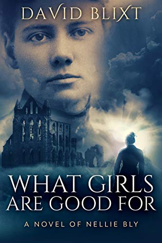 What Girls Are Good For: A Novel of Nellie Bly (English Edition) par David Blixt