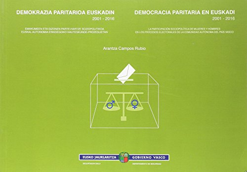 Demokrazia paritarioa Euskadin 2001-2016 = Democracia paritaria en Euskadi 2001-2016: Emakumeen eta gizonen parte-hartze soziopolitikoa Euskal ... de la Comunidad Autónoma del País Vasco.