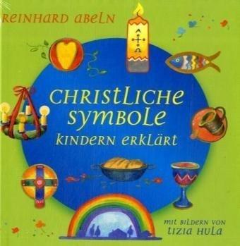 Christliche Symbole Kindern erklärt von Reinhard Abeln (15. März 2009) Gebundene Ausgabe