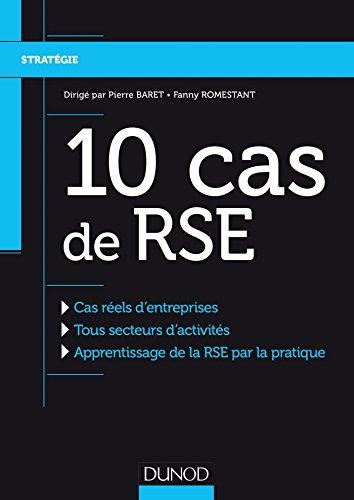 10 Cas de RSE - Cas réels d'entreprises, Tous secteurs d'activités, Apprentissage de la RSE: Cas réels d'entreprises, Tous secteurs d'activités, Apprentissage de la RSE par la pratique par Pierre Baret