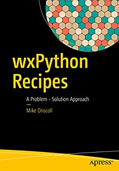 wxPython Recipes: A Problem - Solution Approach by [Driscoll, Mike]