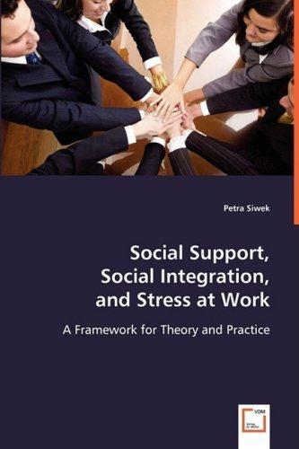 Social Support, Social Integration, and Stress at Work by Petra Siwek (2008-07-16)
