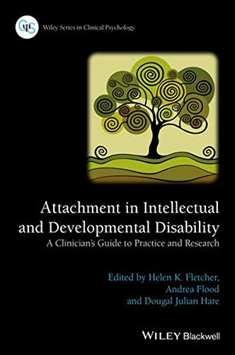 Attachment in Intellectual and Developmental Disability: A Clinician's Guide to Practice and Research (Wiley Series in Clinical Psychology)