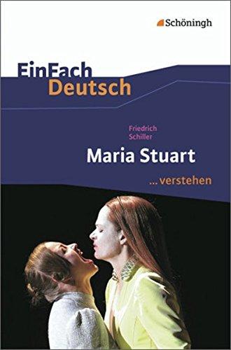 EinFach Deutsch ...verstehen. Interpretationshilfen: EinFach Deutsch ...verstehen: Friedrich Schiller: Maria Stuart