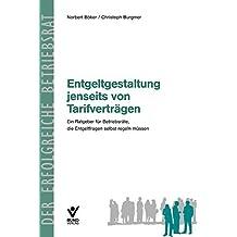 Entgeltgestaltung jenseits des Tarifvertrages: Ein Ratgeber für Betriebsräte, die Entgeltfragen selbst regeln müssen (Der erfolgreiche Betriebsrat) by Christoph Burgmer (2008-11-24)
