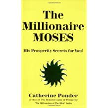 The Millionaire Moses: His Prosperity Secrets for You! (Millionaires of the Bible Series)