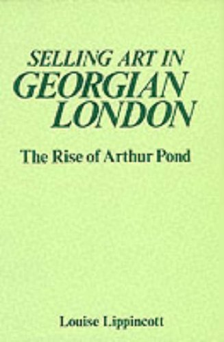 Selling Art in Georgian London: Rise of Arthur Pond (The Paul Mellon Centre for Studies in British Art) by Jay A Lippincott (1983-07-01)