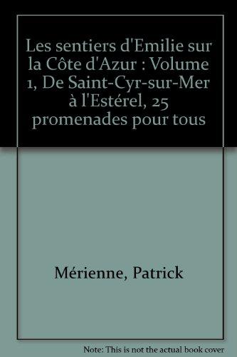 Les sentiers d'Emilie sur la Côte d'Azur : Volume 1, De Saint-Cyr-sur-Mer à l'Estérel, 25 promenades pour tous