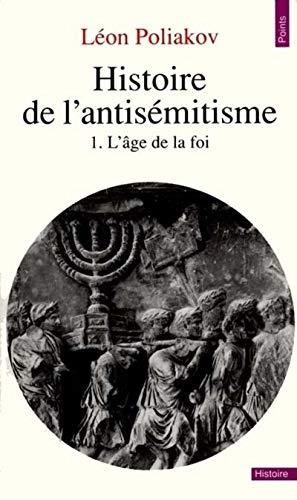 Histoire de l'antisémitisme, tome 1, l'âge de la foi