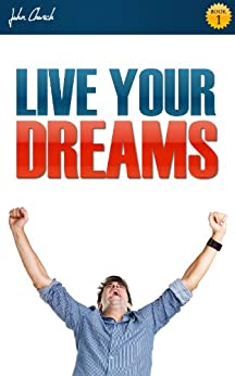 LIVE YOUR DREAMS: Achieve your Goals with Goal Setting Techniques (self help books) by [Church, John]