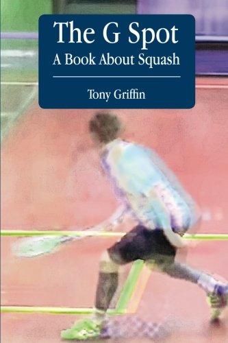 The G Spot, A Book About Squash par  Tony Griffin