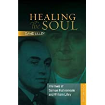 The Lives of Samuel Hahnemann and William Lilley: Volume one (Healing the Soul) by David Lilley (2013-11-19)