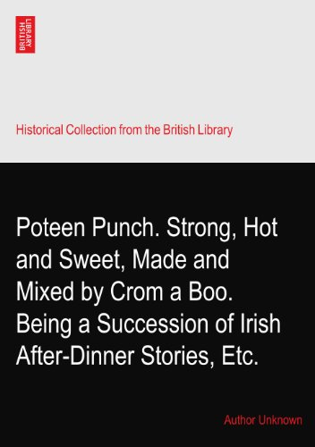 Poteen Punch. Strong, Hot and Sweet, Made and Mixed by Crom a Boo.? Being a Succession of Irish After-Dinner Stories, Etc.