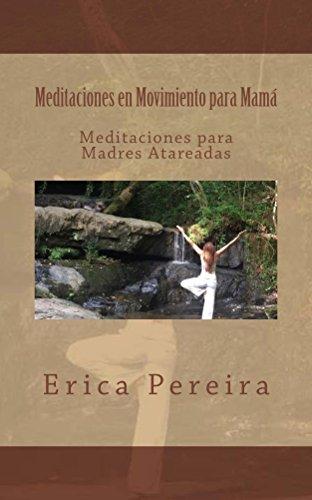 Meditaciones en Movimiento para Mamá: Meditaciones para Madres Atareadas por Erica Pereira