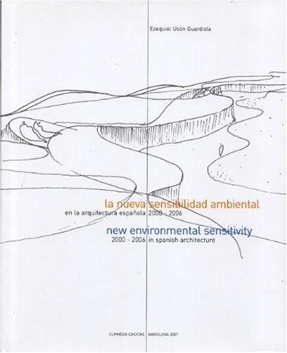 La nueva sensibilidad ambiental en la arquitectura española 2000-2006/New enviro: 2000-2006 in Spanish Architecture por Ezezekial Uson Guardiola