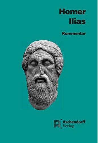 Ilias: Kommentar (Aschendorffs Sammlung lateinischer und griechischer Klassiker / Griechische Texte und Kommentare)
