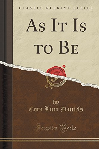 As It Is to Be (Classic Reprint)