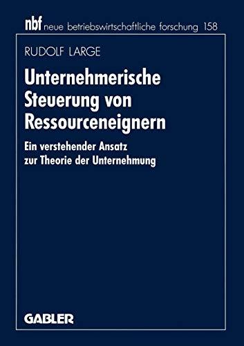 Unternehmerische Steuerung von Ressourceneignern: Ein verstehender Ansatz zur Theorie der Unternehmung (neue betriebswirtschaftliche forschung (nbf) (378), Band 378)