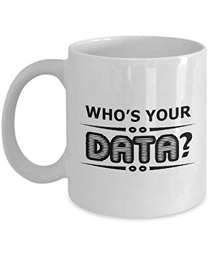 Who is Your Data Mug Gifts Ideas for Data Lovers, Women, Mom, Wife, Her, Guys, Sister for Mother's Day, Happy New Year - Funny Quote Ceramic Analyst Coffee Mug Tea Cup 11 OZ White